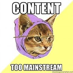 Content: too mainstream