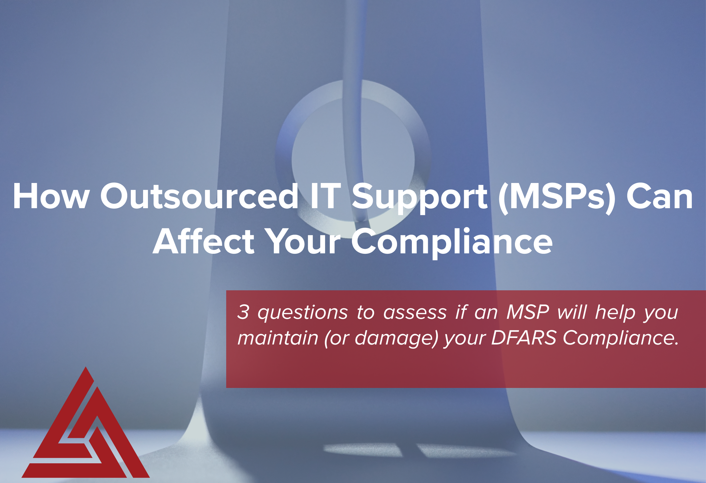 How Outsourced IT Support (MSPs) Can Affect Your Compliance